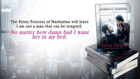 "►►►#SALE 99¢ for a limited time! ✦ #FreeKU◄◄◄ Dirty Deals (Billionaire Standalone Romance) by Michelle A. Valentine  ""The Feisty Princess of Manhattan will learn I am not a man who can be tempted.  No matter how damn bad I want her in my bed.""  ►Amazon: http://geni.us/LxzTu3  ►►► BLURB◄◄◄ NEW STANDALONE STEAMY ROMANCE!   The King Always Gets His Way.   Women, business, pleasure: When I want it, I get it.  I'm never denied.  Including her.  I will break her.  I will show her who"