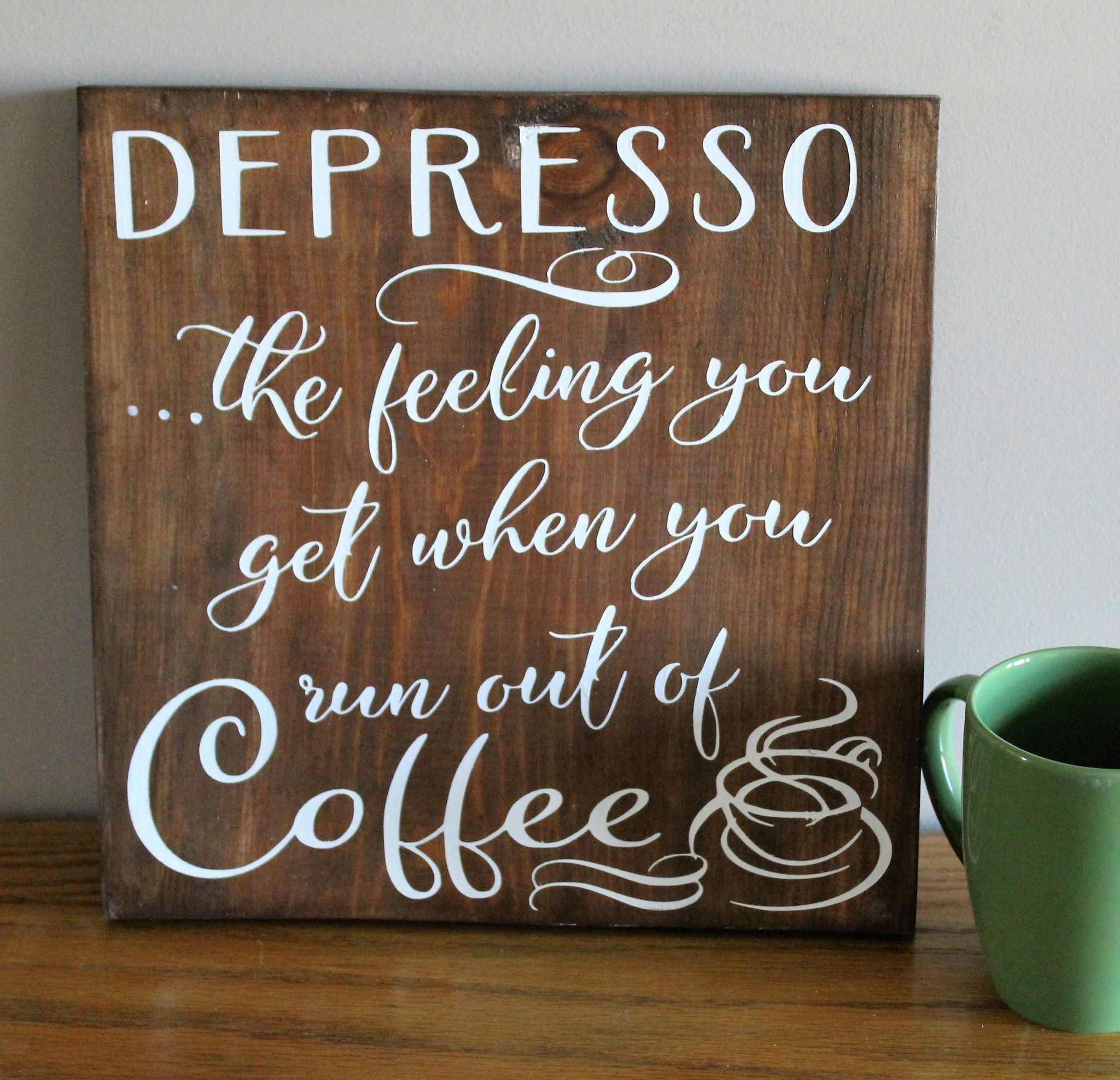 Depresso The Feeling You Get When You Run Out Of Coffee Wood Sign ...
