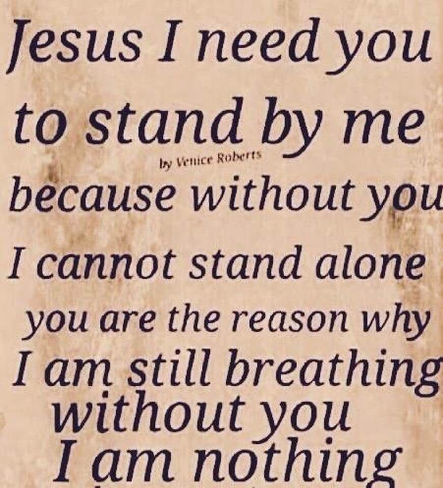 Without you I cannot stand alone ! Without you I am nothing