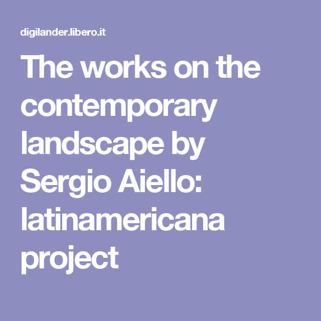 The works on the contemporary landscape by Sergio Aiello: latinamericana project