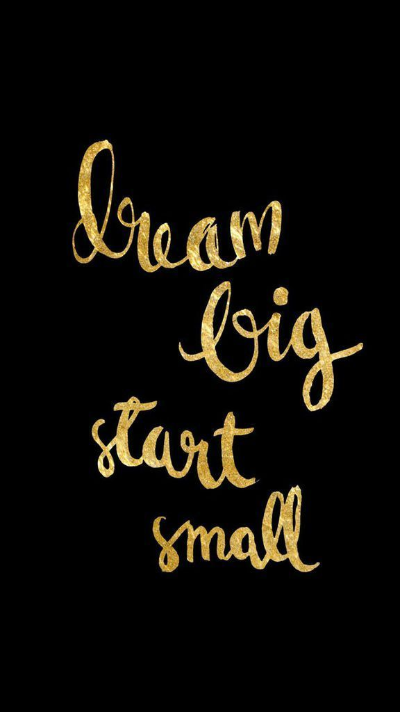 Dream Big Start Small 3 Click On The Photo And Check Out 204 Inspirational Quotes Only On Youquee Phone Lock Screen Wallpaper Gold Quotes Inspirational Quotes