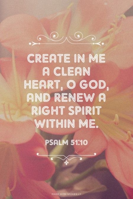 Create in me a clean heart, O God, and renew a right spirit within me. Amen! www.reachavillage.org