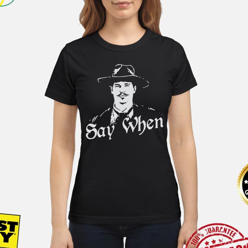 511245d70c5 Say When Tombstone Shirt