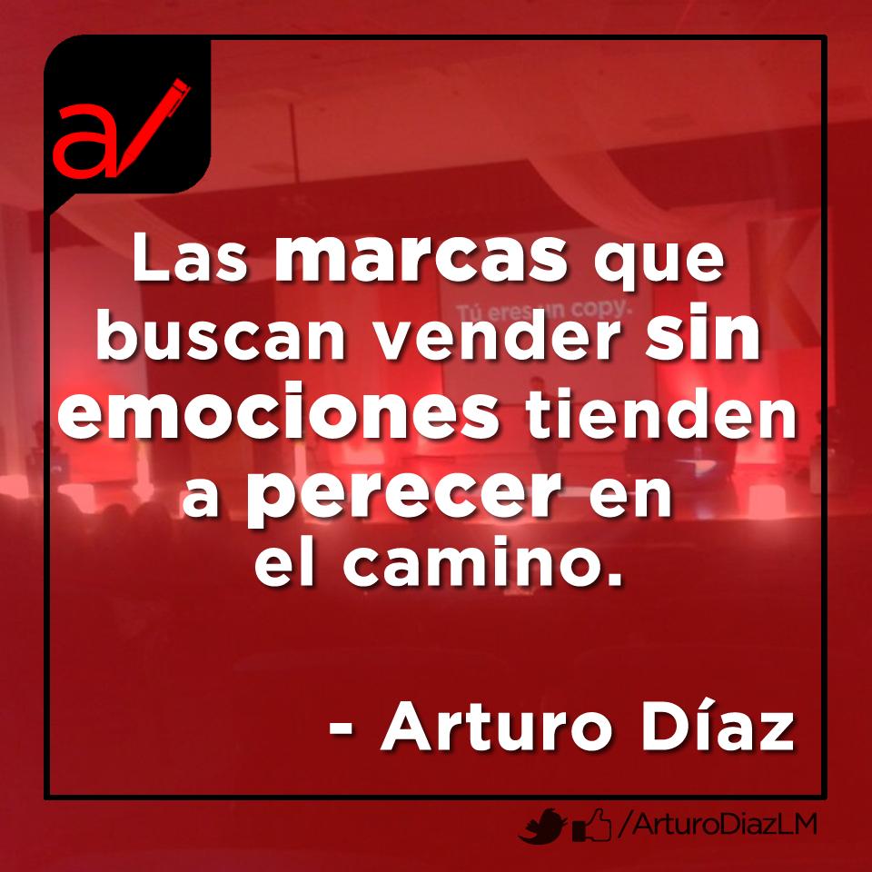 Las marcas que buscan vender sin emociones tienden a perecer en el camino.  - Arturo Díaz (Mercadólogo - Copywriter)