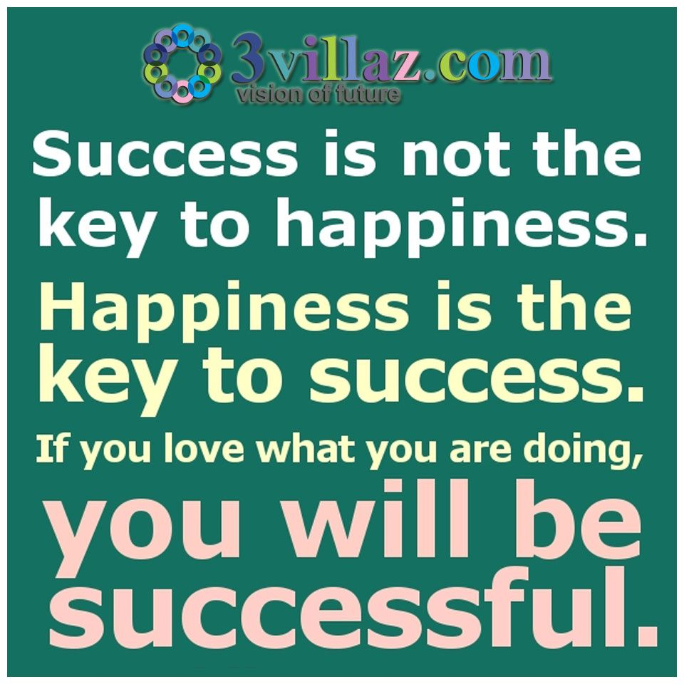 success is not the key to happiness happiness is the key to success is not the key to happiness happiness is the key to success if you