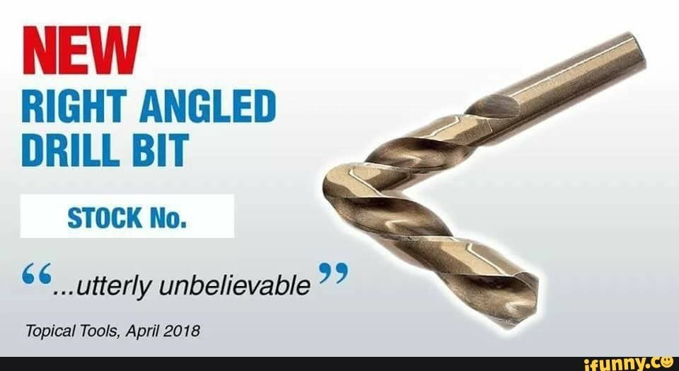 Right Angled Drill Bit Stock No 6 6 Utterly Unbelievable Topical Tools April 2018 Ifunny Drill Bits Drill Unbelievable