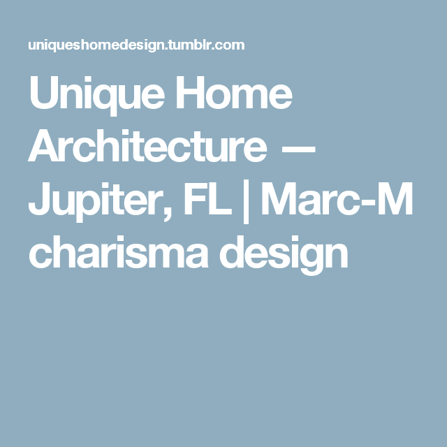 Unique Home Architecture — Jupiter, FL   Marc-M charisma design