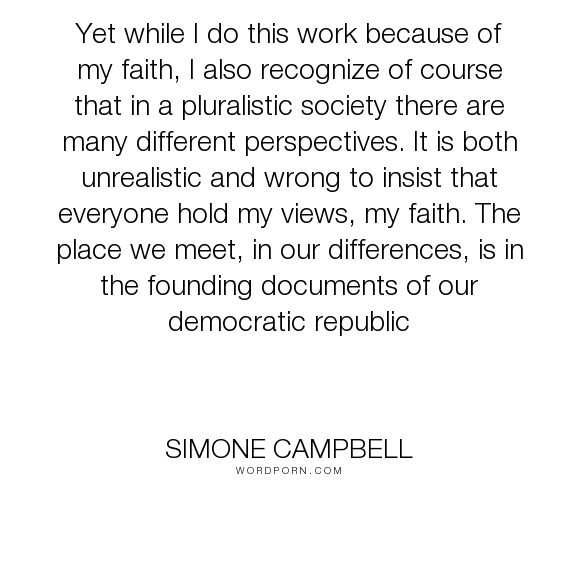 """Simone Campbell - """"Yet while I do this work because of my faith, I also recognize of course that in..."""". faith, society, pluralism"""