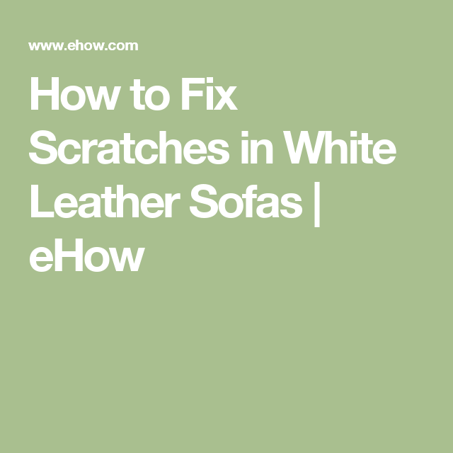 How To Fix Scratches In White Leather Sofas
