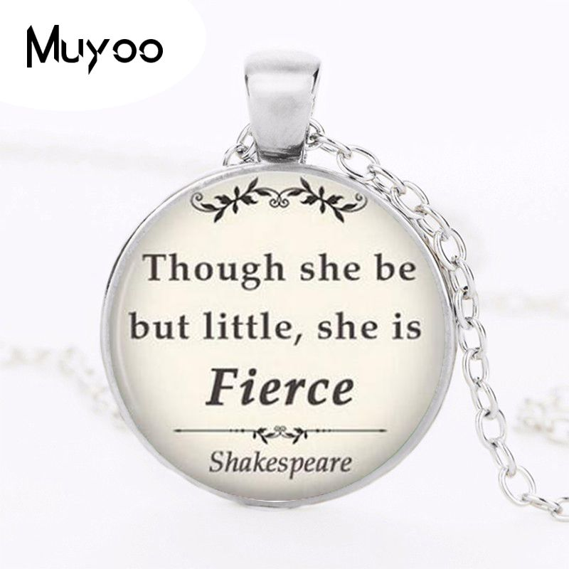 Shakespeare Quote Though She Be But Little She Is Fierce Necklace Pendant
