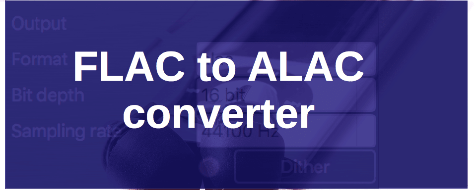 Convert FLAC to ALAC [Apple Lossless] on Windows, Mac OS