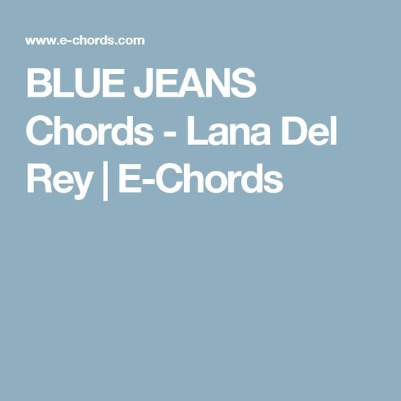 Blue Jeans Chords Lana Del Rey E Chords Song To Learn