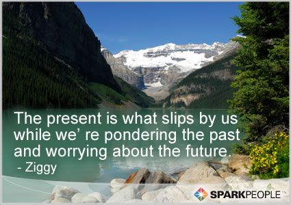 SO true!! Let's work on staying in the present! | via @SparkPeople #motivation #inspiration #quote