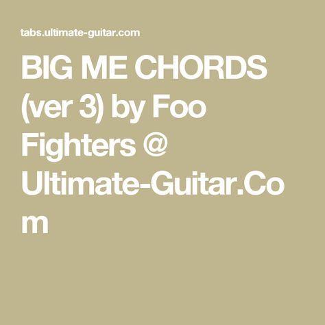 BIG ME CHORDS (ver 3) by Foo Fighters @ Ultimate-Guitar.Com | guitar ...