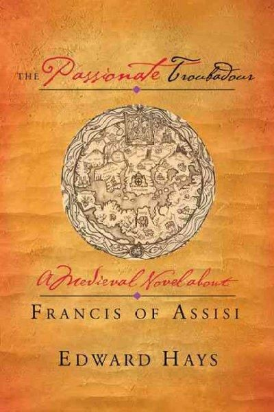 The Passionate Troubadour: A Medieval Novel About Francis of Assisi