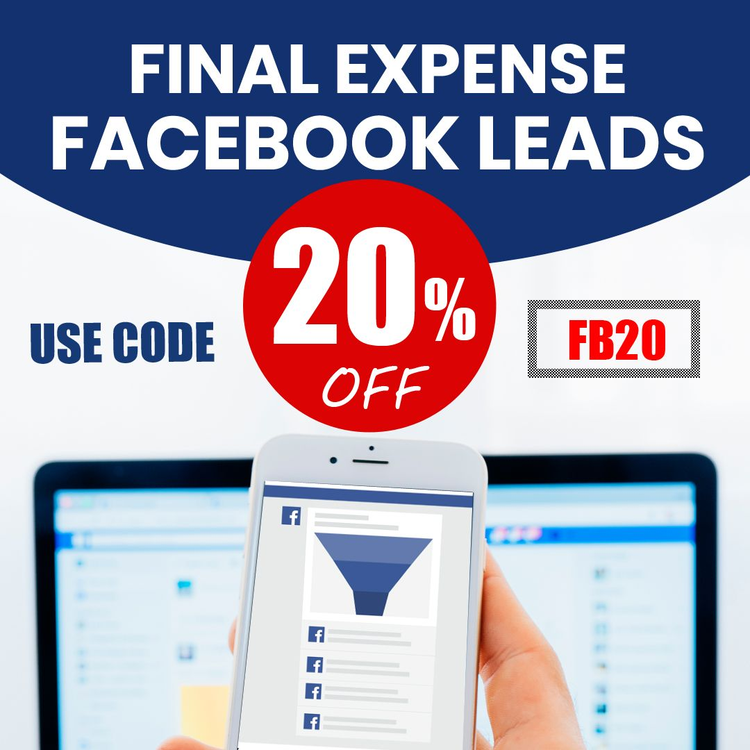20 Off Fresh Final Expense Facebook Leads Start Receiving Real Time Internet Leads In 3 Business Days Or Less Multiply Your Final Expense Led Coding