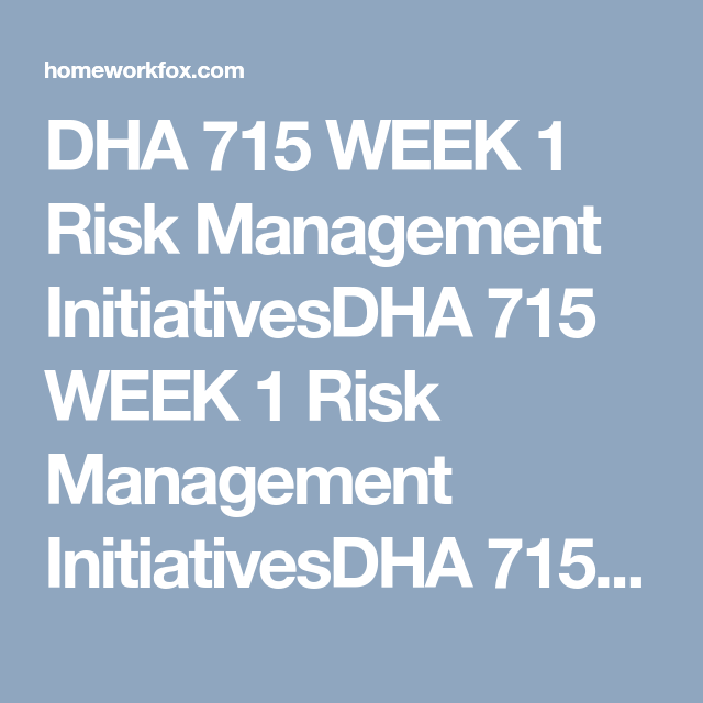 Dha 715 Week 1 Risk Management Initiatives In 2021 Risk Management Management Resource Management
