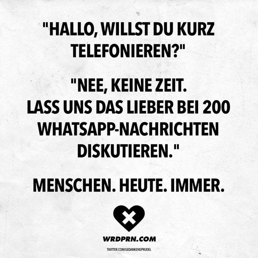 Hallo Willst Du Kurz Telefonieren Nee Keine Zeit Lass Uns Das Lieber Bei 200 Whatsapp Nachrichten Diskutieren Menschen Heute Immer Visual Statemen Visual Statements Statements Spruche