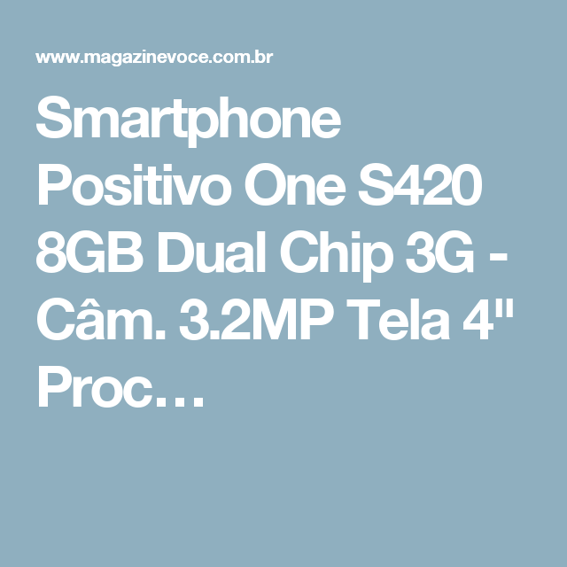 "Smartphone Positivo One S420 8GB Dual Chip 3G - Câm. 3.2MP Tela 4"" Proc…"