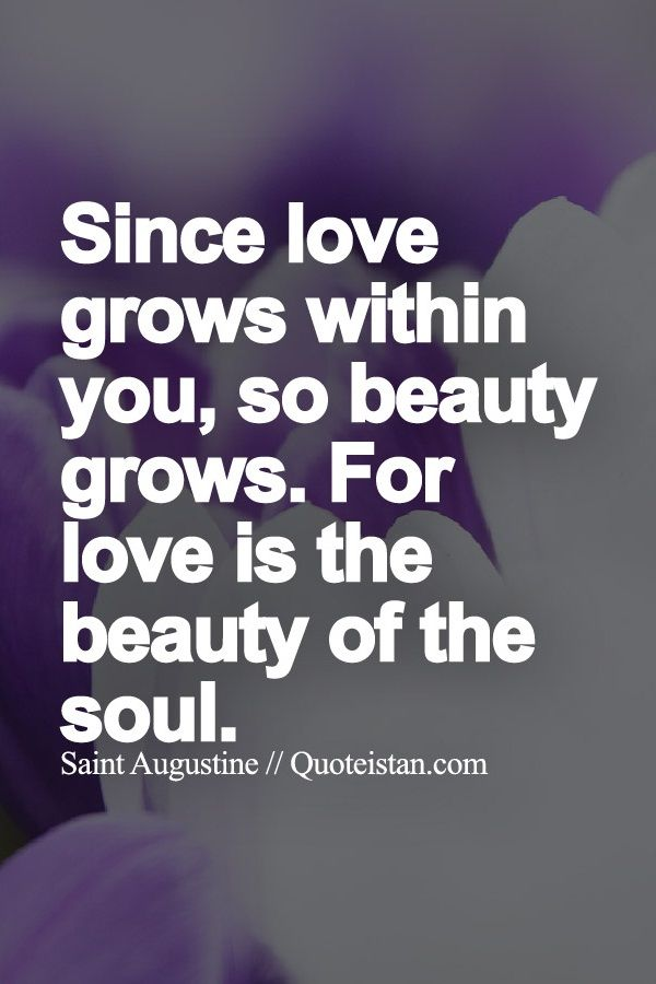 Since Love Grows Within You So Beauty Grows For Love Is The