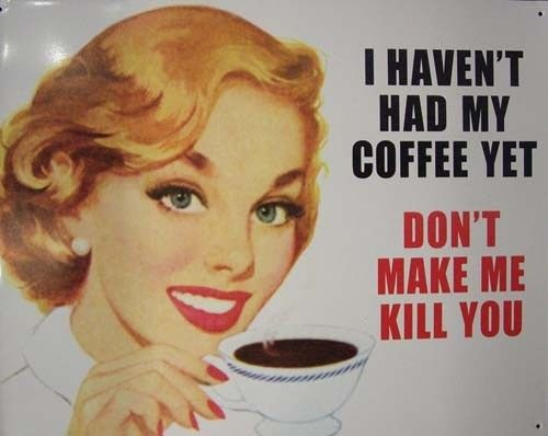 Reproduction Retro Vintage Liquor Tin Sign - I haven't had my coffee yet don't make me kill you from Earth Homewares