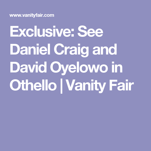 Exclusive: See Daniel Craig and David Oyelowo in Othello | Vanity Fair