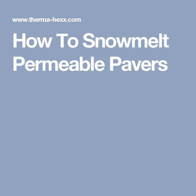 How To Snowmelt Permeable Pavers Permeable Pavers Permeable Pavers