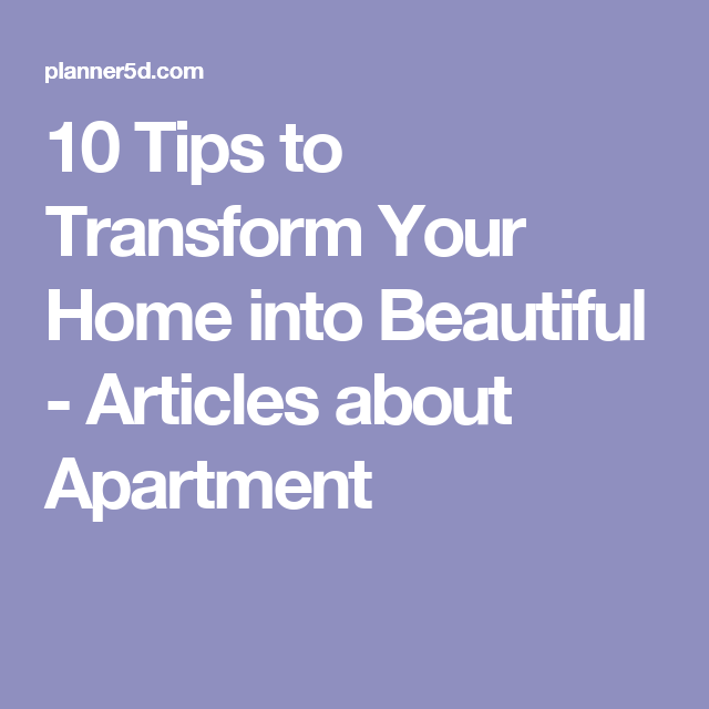 10 Tips to Transform Your Home into Beautiful - Articles about Apartment