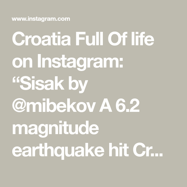 Croatia Full Of Life On Instagram Sisak By Mibekov A 6 2 Magnitude Earthquake Hit Croatia On Tuesday December 29 At 12 20 The Ep In 2021 Earthquake Instagram Life