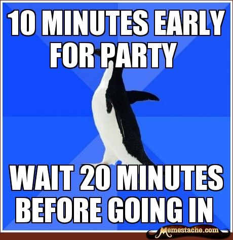 Socially Awkward Penguin: 10 minutes early for party...