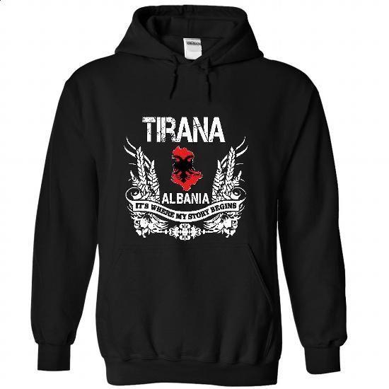 TIRANA - Its where my story begins! - #logo tee #gray tee. ORDER NOW => https://www.sunfrog.com/No-Category/TIRANA--Its-where-my-story-begins-3247-Black-Hoodie.html?68278