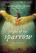 """Flight of the Sparrow by Amy Belding Brown:  A historical novel based on the life of Mary Rowlandson """"An authentic drama of Indian captivity…A compelling, emotionally gripping tale.""""—Eliot Pattison, author of the Mystery of Colonial America series She suspects that she has changed too much to ever fit easily into English society..."""