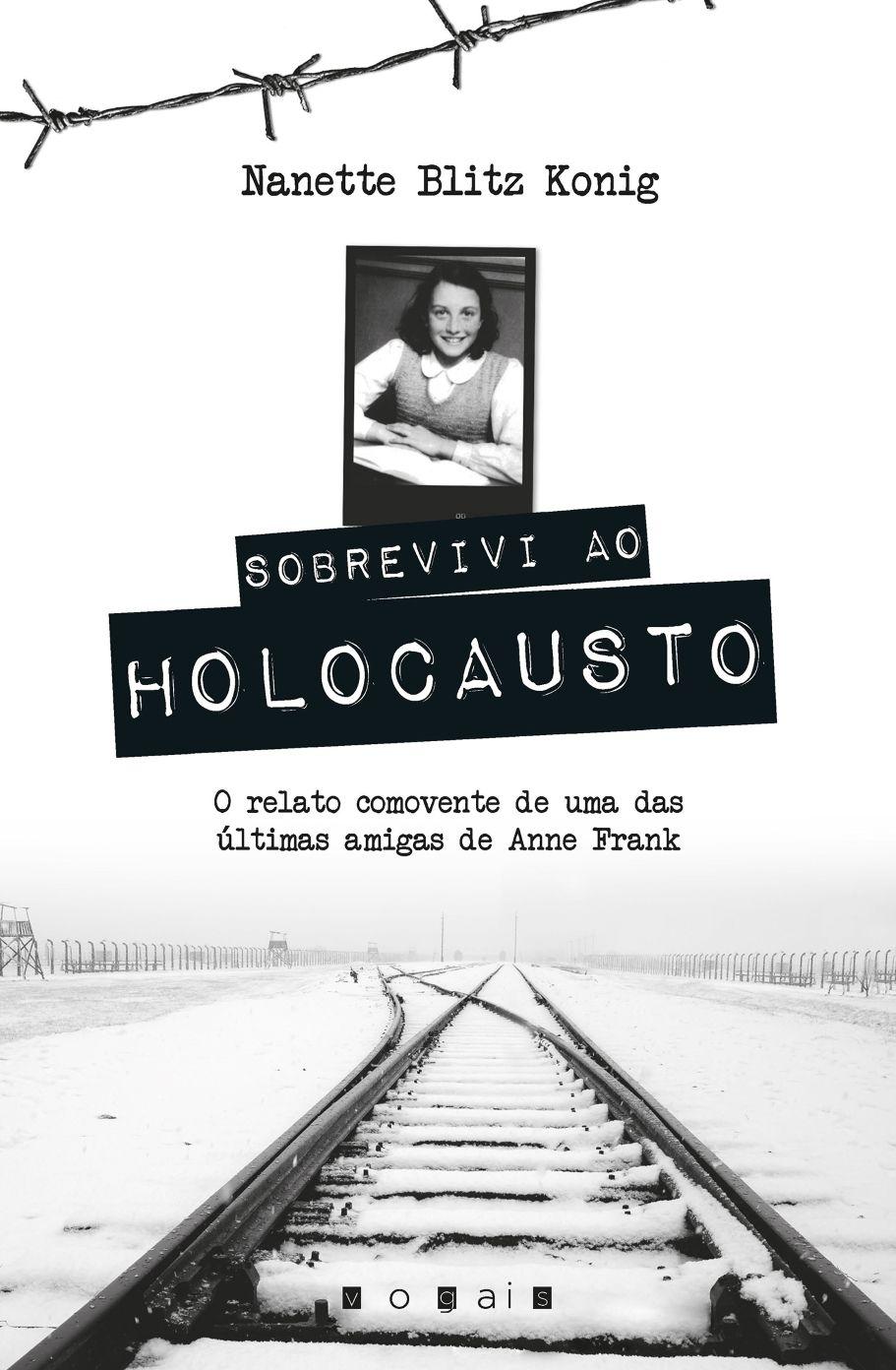 Morrighan: [DESTAQUE] Em Novembro, pela Vogais: Sobrevivi ao Holocausto, de Nanette Blitz Konig - O relato comovente de uma das últimas amigas de Anne Frank
