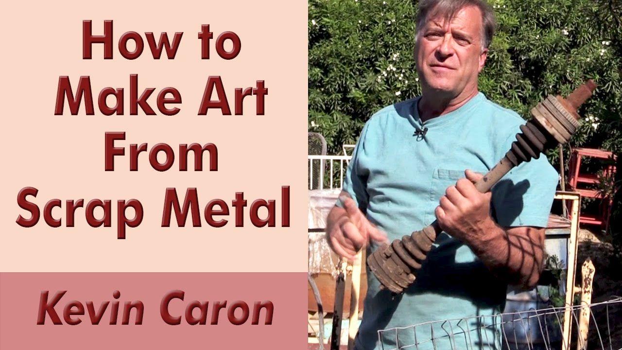How to make art from scrap metal kevin caron scrap