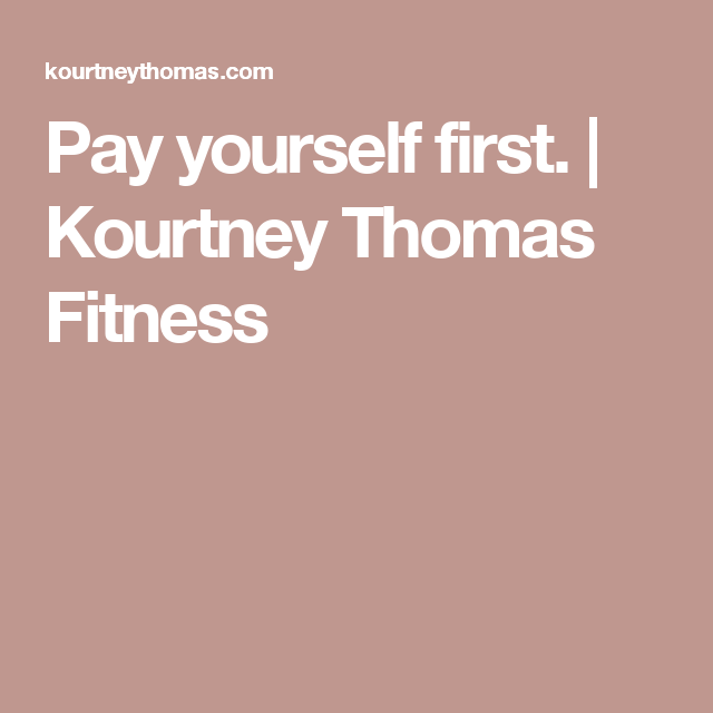 Pay yourself first. | Kourtney Thomas Fitness