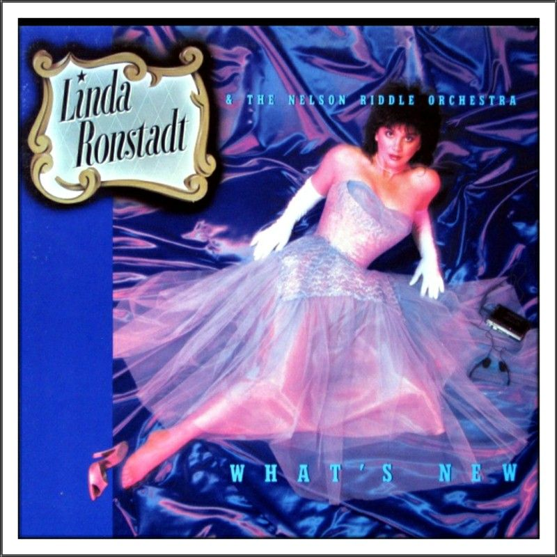 Linda Ronstadt & The Nelson Riddle Orchestra What's New