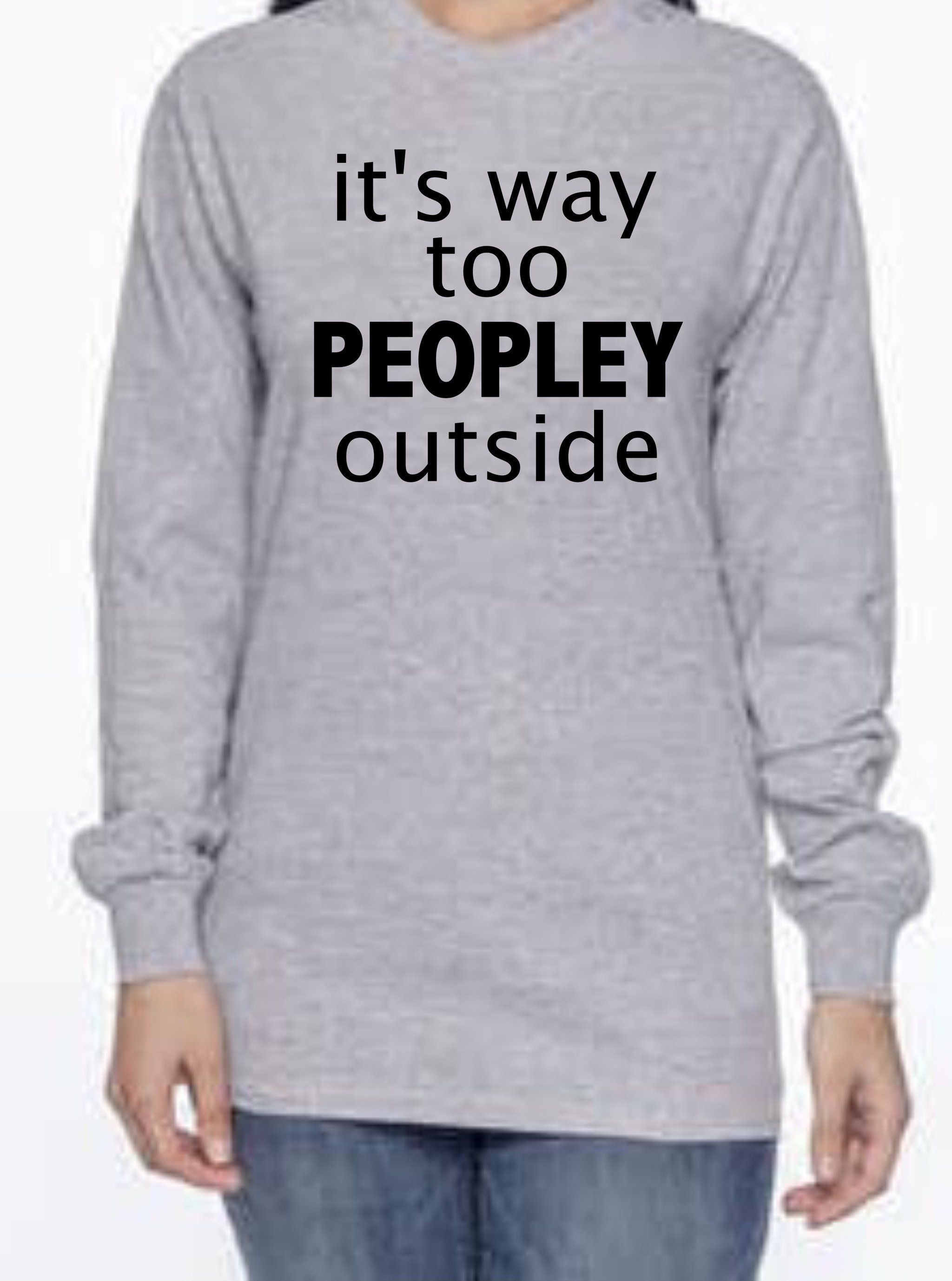 fee8ed358 It's Way Too People-y Outside tee | She Laughs Without Fear of the ...
