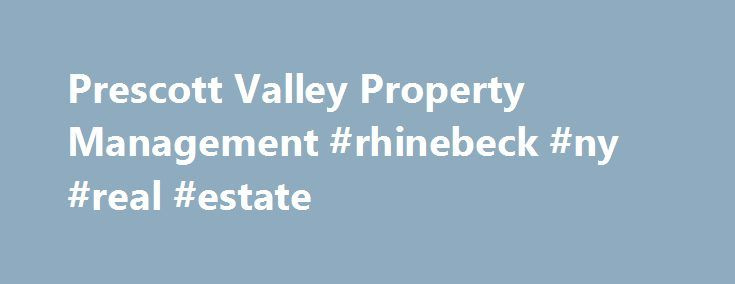 Prescott Valley Property Management #rhinebeck #ny #real #estate