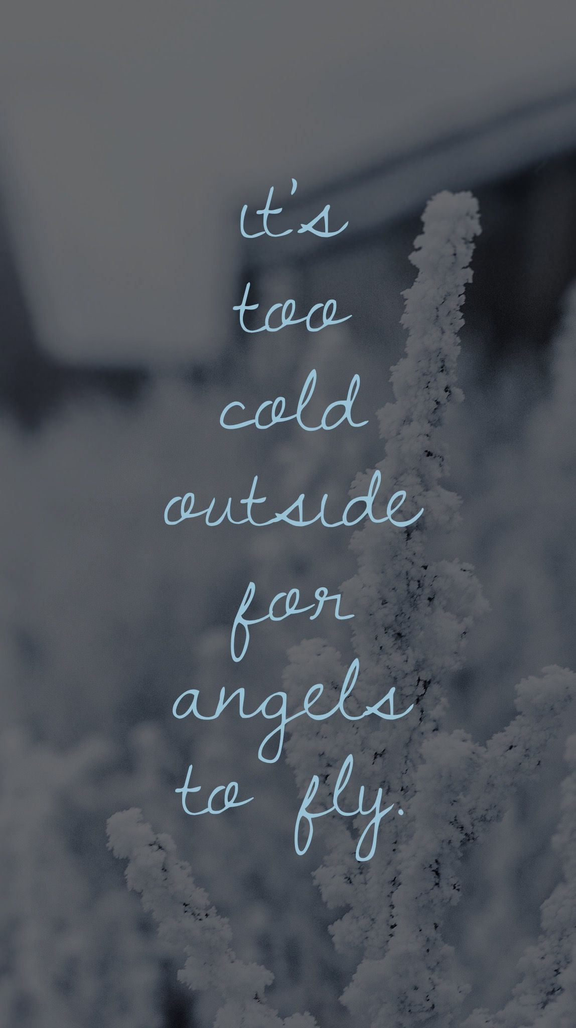 It's too cold outside for angels to fly. ATeam. Ed
