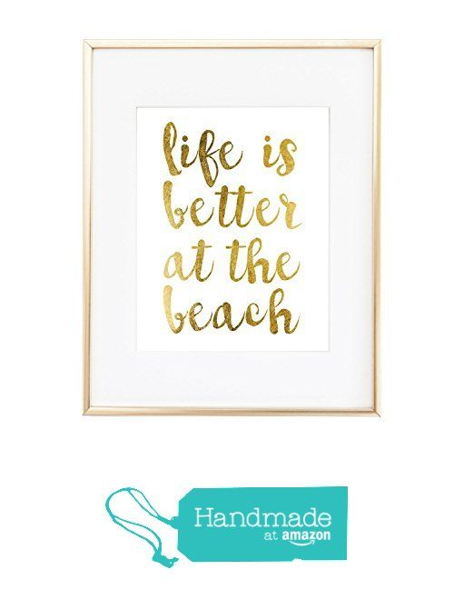 Live is better at the Beach Real Gold Foil Sea Ocean Typography Decor Print Wall Art Inspirational Motivation Quote home office poster 0411 from Artlantida http://www.amazon.com/dp/B016V7H9KY/ref=hnd_sw_r_pi_dp_dwDKwb03T1NQZ #handmadeatamazon