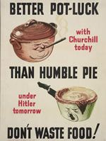 Better pot-luck than humble pie. Don't waste food! With Churchill today, under Hitler tomorrow. Art prints / posters, greeting cards, postcards, mugs, magnets, notepads, keyrings, tea towels, tote bags, matte-mounted prints, mouse mats, phone socks, ipad covers, t-shirts, postcard packs. Imperial War Museums #IWM #War #WW1 #WW2 #TheGreatWar #Gifts #Vintage #Classic #Propaganda www.stareditions.com