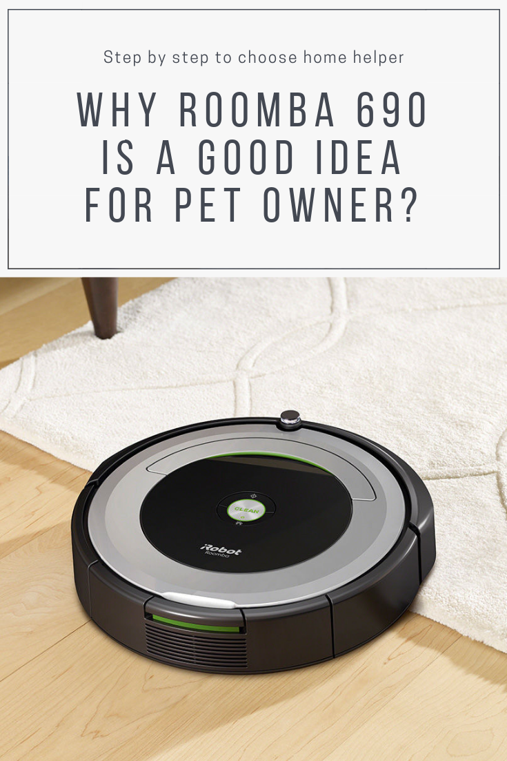 You Are Looking For Good Robot Vacuum For Pet Hair We Ve Tested Roomba 690 And Made Review Which Will Help You Make Right De Roomba Robot Vacuum Pets Pet Hair