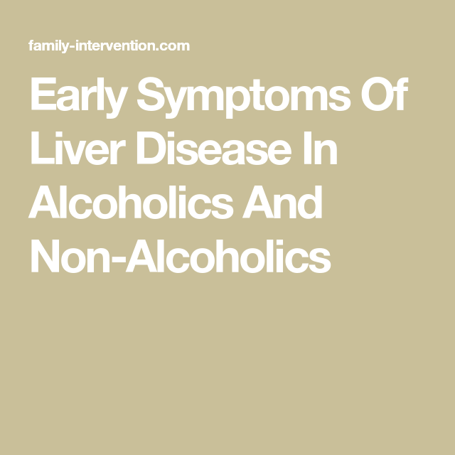 Early Symptoms Of Liver Disease In Alcoholics And Non
