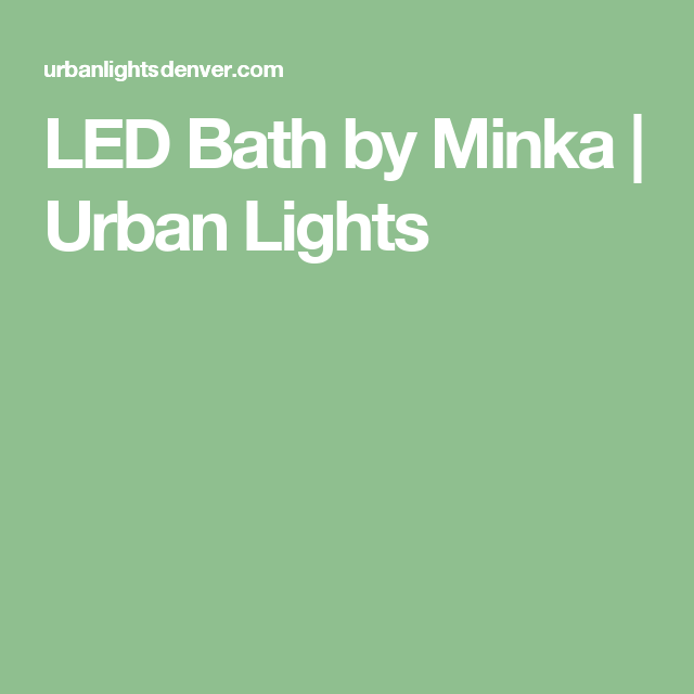 Buy LED Bath And Browse Other Lighting Products From Minka At Urban Lights.