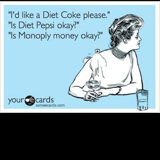 Diet Coke Diehard Click Image To Find More Hot Pinterest Pins Pinterest Humor Ecards Funny Smiles And Laughs