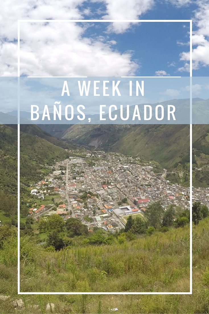 A Week In Ecuador's Adventure Capital: Baños