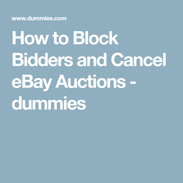 How To Block Bidders And Cancel Ebay Auctions Dummies Ebay Auction Auction Ebay