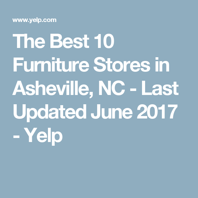 The Best 10 Furniture Stores In Asheville, NC   Last Updated June 2017    Yelp