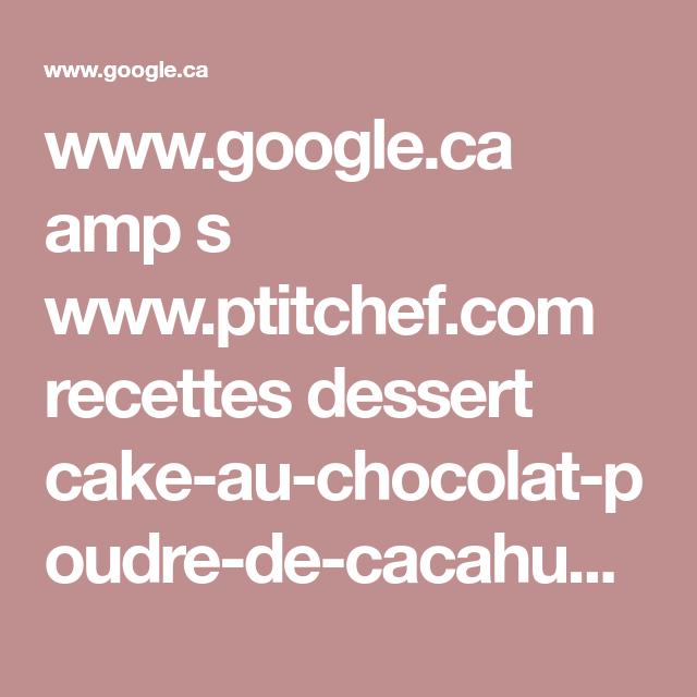 www.google.ca amp s www.ptitchef.com recettes dessert cake-au-chocolat-poudre-de-cacahuete-fid-1356084%3Famp%3D1