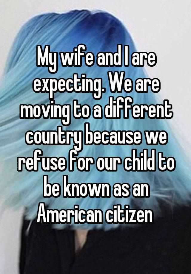 """My wife and I are expecting. We are moving to a different"
